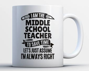 Middle School Teacher Coffee Mug-I'm Always Right-Gift for Middle School Teacher-Funny Middle School Teacher Present-Mid School Teacher Gift