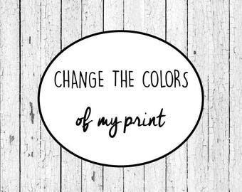 Change the Colors of my Print- Add on to Purchase