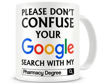 Pharmacist Gift Please Do Not Confuse Your Google Search With My Pharmacy Degree Mug Pharmacist Graduation Gift Pharmacist Mug Chemist