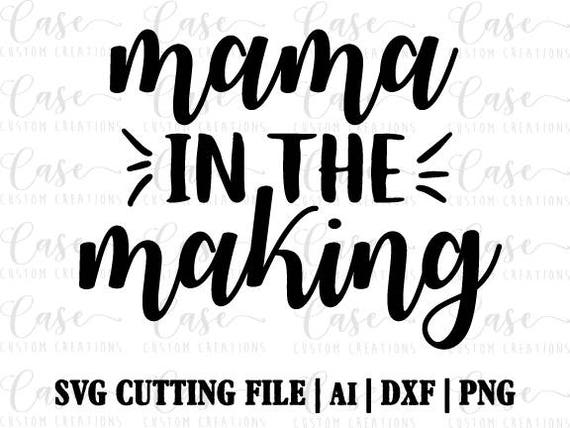 Pregnancy Svg Mommy Svg Baby Svg Pregnant Svg Mommy To Be: Mama In The Making SVG Cutting FIle Ai Dxf And Png Instant