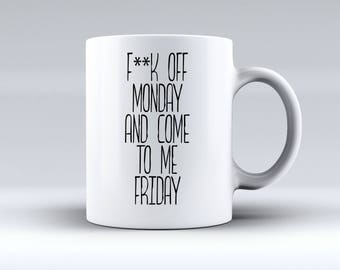 F**k Off Monday and Come to Me Friday - Funny Banter Offensive Office - 11oz MUG