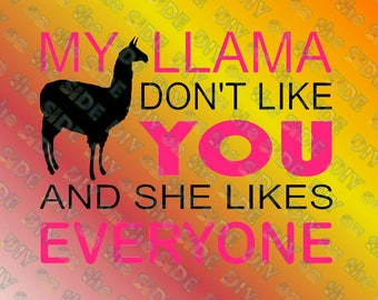 SVG Cut File Funny Llama Dont Like YOU and she likes EVERYONE Instant Download