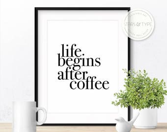 Life begins after coffee, Coffee Lovers Quote, Coffee Sign, PRINTABLE Wall Art, Kitchen Decor, Home Office, Black Typography, Digital Poster