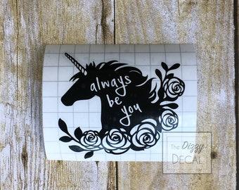Unicorn decal, always be you vinyl decal, be a unicorn, unicorn decoration, vinyl stickers, unicorn party, unicorn birthday,