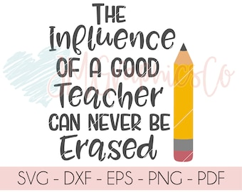 The influence of a good teacher svg, eps, dxf, png, cricut, cameo, scan N cut, cut file, teacher appreciation svg, teacher svg, teacher gift