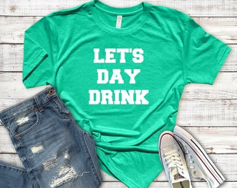 Womens St Pattys Shirt, St Pattys Day, Lets Day Drink, St Pattys Day Shirt Women, Saint Patricks Day, Drinking Shirt, St Paddys Day