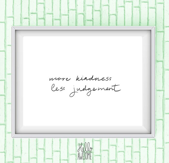 More Kindness Less Judgement Script Quote 8x10 Print