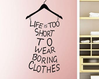 Life is too short to wear boring clothes Home decor Wall sticker