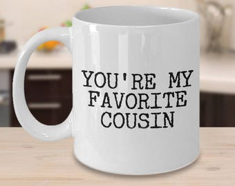 Cousin Gift Best Cousin Mug Favorite Cousin Mug Funny Cousin Gifts Best Cousin Ever You're My Favorite Cousin Coffee Mug Ceramic Tea Cup