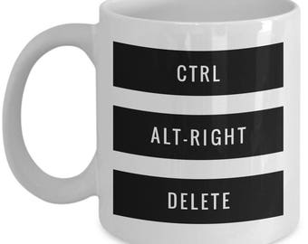 Control ALT-RIGHT DELETE! Mug Computer Joke Humorous Coffee Mug for The Cool Progressive in Your Life!