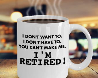 I don't want to! I'm Retired Novelty Funny Retirement Gift Coffee Tea Mug 11oz or 15oz