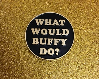 What Would Buffy Do? Enamel Pin / Buffy the Vampire Slayer Pin / BTVS Girl Power Superhero Pin / Buffy Hat Pin / Buffy Lapel Pin