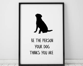 Be The Person Your Dog Thinks You Are Quote Dog Owner Gifts Dog Lover Gift Wall Art Wall Decor Printable Art Prints Instant Download