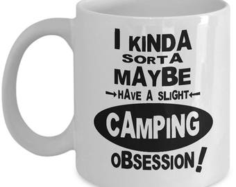 CAMPING OBSESSION MUG - Gifts for Campers, Camper Gift Idea, Camping Coffee Mug, Funny Camping Mugs, Funny Camping Gift Best Camping Gift