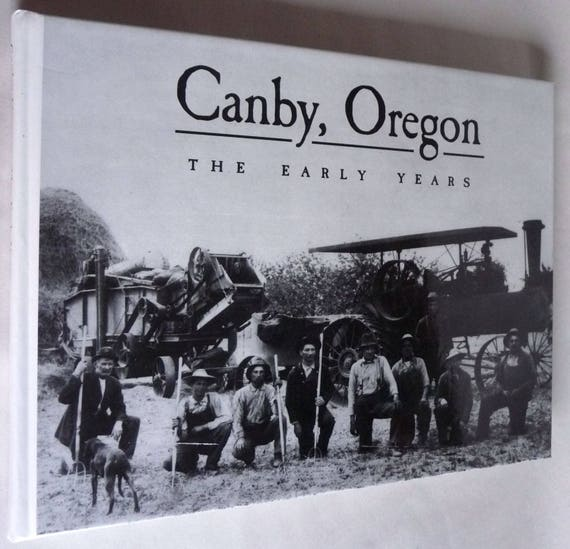 Canby, Oregon: The Early Years 1997 - Oregon OR History - Clackamas County - Willamette Valley