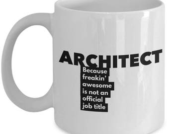 Architect because freakin' awesome is not an official job title - Unique Gift Coffee Mug