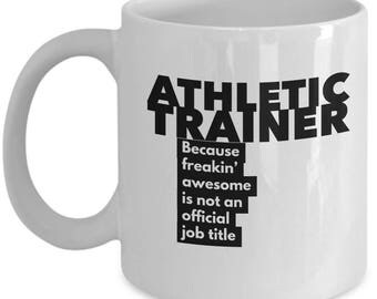 Athletic Trainer because freakin' awesome is not an official job title - Unique Gift Coffee Mug