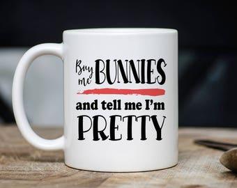 Buy Me Bunnies And Call Me Pretty Mug - Rabbit Coffee Mug - Gift For Rabbit Lovers - Bunny Mugs - 11oz 15oz Novelty Christmas Birthday Gift