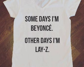 Some days I'm Beyonce.  Other days I'm Lay-Z t-shirt
