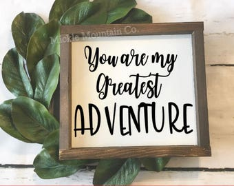 You are my greatest Adventure sign, wood sign, family sign, nursery sign, kids sign, husband and wife sign, farmhouse sign