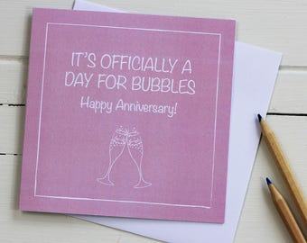 Anniversary card - It's officially a day for bubbles. Happy Anniversary!
