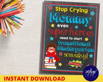 First Day of Transitional Kindergarten Superhero Sign | First Day of School Sign | Stop Crying Mom Chalkboard Sign INSTANT DOWNLOAD