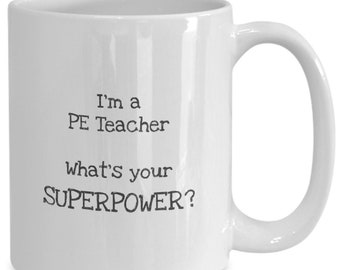 I'm a PE Teacher What's Your SuperPower Coffee Mug Gift