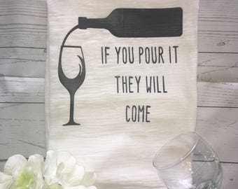 if you pour it they will come, flour sack towels, kitchen towel, wine towel, wine sign, funny kitchen towel, funny wine sign, gift for her