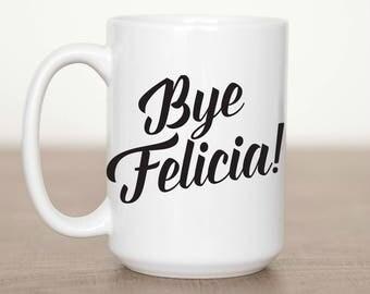 15 oz Bye Felicia Mug