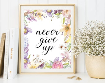 Watercolor Floral Decor, Never Give Up, Inspirational Quote, Positive Art, Watercolor Flowers, Prints, Motivational Quote, Quote Printable