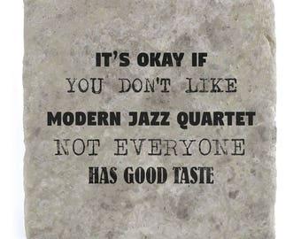 It's OK if you don't like Modern Jazz Quartet Marble Tile Coaster