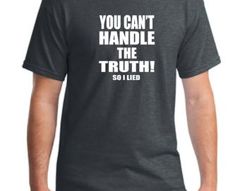 Funny t-shirt-Gift for dad t-shirt-Gift for husband t-shirt-Men;s gift t-shirt-You can't handle the truth so i lied gift t-shirt- gift tee