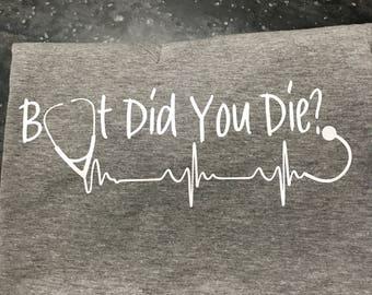 But did you die? Medical Tshirt  Nurse  Respiratory  Doctor  CMA
