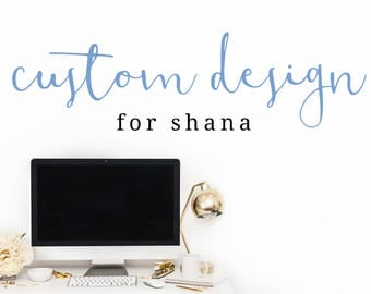 Custom Design — For Shana