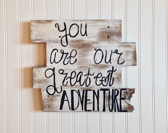You are our greatest Adventure Wood Sign/Nursery Decor Wall Hanging/Photo Prop/Baby Gift/Reclaimed Wood Distressed Rustic Sign