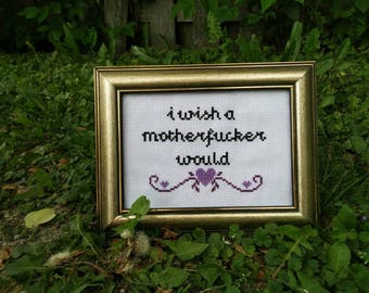 """Quoted """"I Wish A M*therf*cker Would"""" Cross Stitch"""
