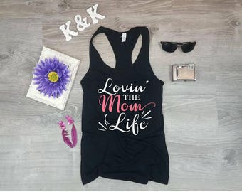 Lovin the Mom Life shirt, Mom Shirt, Mom Life shirt, Mommy shirt, Gift for her, Mom tank Top