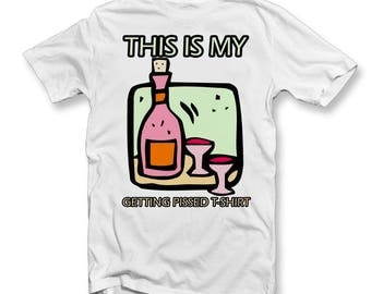 Getting Pissed Funny T-Shirt | Drunk | Drink | Wine | Alcohol | T Shirt | Cool