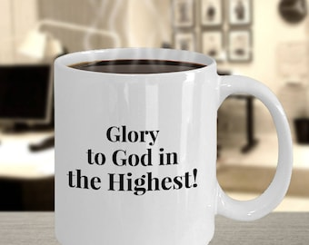 "Christian Gift Idea - Religious Coffee Mug/ Tea Cup - Bold ""Glory To God In The Highest!"" 11 oz Ceramic Christian Gift Mug - For Him or Her"