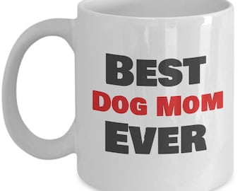 Best Dog Mom Ever Coffee Mug - Gifts for Dog Mom