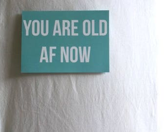 You Are Old AF Now -  Birthday Card