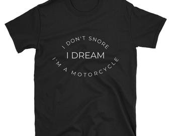 Funny Motorcycle T-shirt. I Don't Snore I Dream I'm A Motorcycle Tee Shirt. Funny Biker T-Shirt. Short-Sleeve Unisex T-Shirt