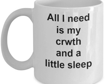 Crwth Instrument Mug - All I Need Is My Crwth And A Little Sleep