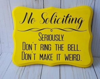 Funny No Soliciting Sign No Soliciting Seriously Don't Ring the Bell Don't Make it Weird Sign