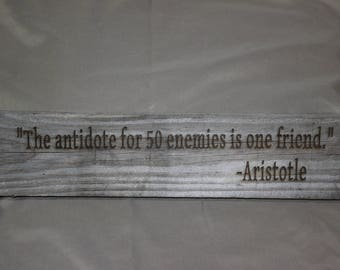 """Quote: """"The antidote to 50 enemies is one friend."""" - Aristotle"""