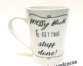 Messy Bun & Getting Stuff Done! - Coffee Cup - Gift for Mom