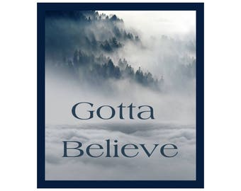 Gotta Believe Quote/Instant Download/Quick Gift/Inspirational Faith Quote/Believe Yourself Quote/Faith In God/Motivational Saying/Positive