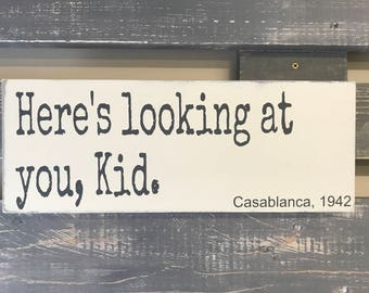 Here's looking at you, Kid. Casablanca, Wooden Wall Sign, Movie Quote