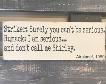 Surely you can't be serious, Airplane, Wooden Wall Sign, Movie Quote
