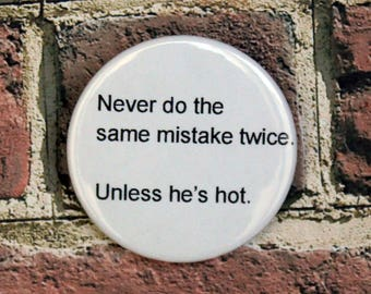 Never Do the Same Mistake Twice Quote Pin/Button, Magnet, or Keychain